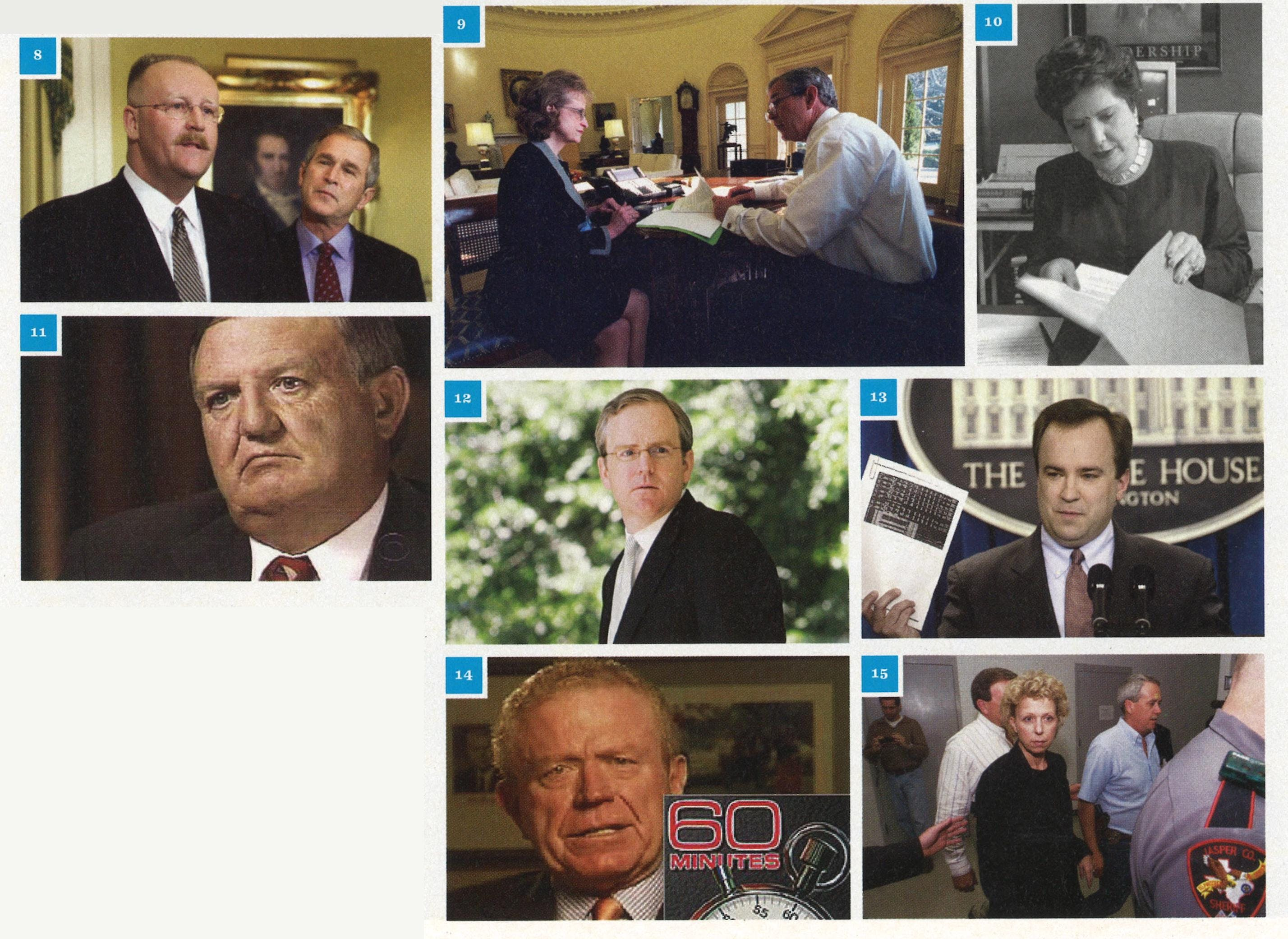 8. Bush and Joe Allbaugh in 2001. 9. Bush in the Oval Office with Harriet Miers in 2001. 10. Nora Linares at the Texas Lottery Commission in 1993. 11. Bill Burkett. 13. Dan Bartlett at the White House in 2007. 13. Scott McClellan presenting new Bush military documents in 2004. 14. Barnes on 60 Minutes in 2004. 15. Mary Mapes in 1999.