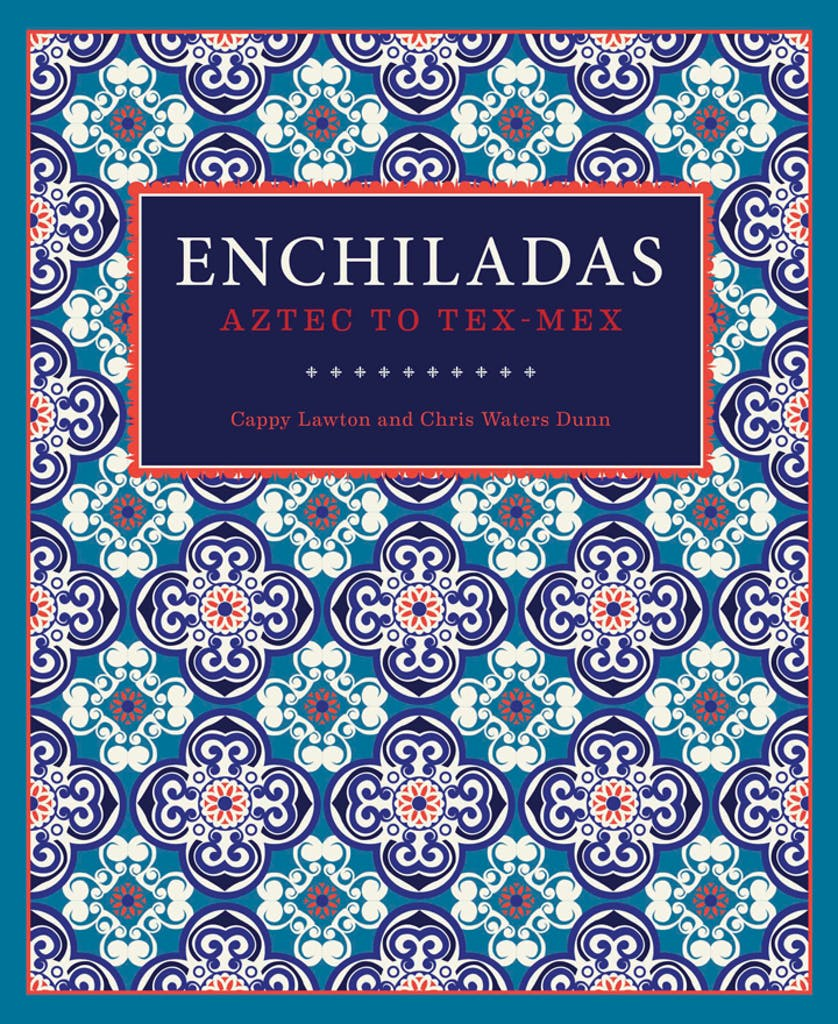 Enchilada recipes from Enchiladas: Aztec to Tex-Mex by Cappy Lawton and Chris Waters Dunn, Trinity University Press, 2015.